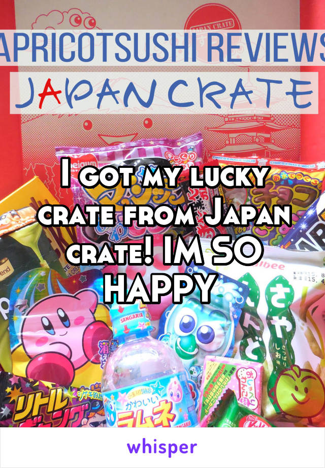 I got my lucky crate from Japan crate! IM SO HAPPY