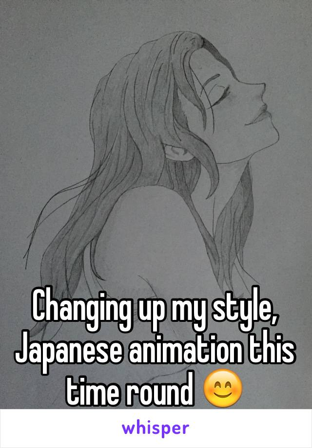 Changing up my style, Japanese animation this time round 😊