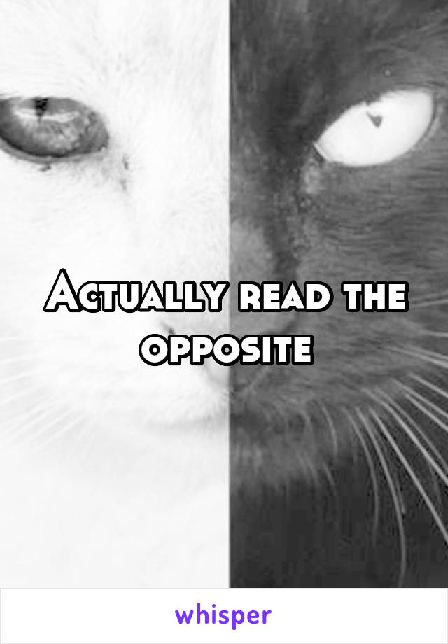 Actually read the opposite