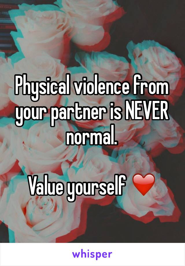 Physical violence from your partner is NEVER normal.   Value yourself ❤️