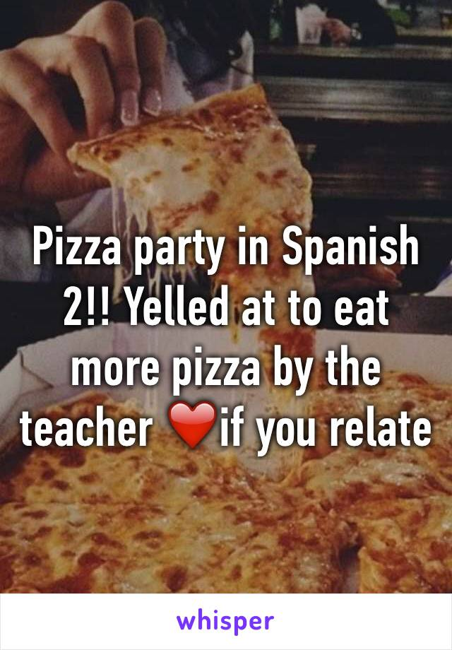 Pizza party in Spanish 2!! Yelled at to eat more pizza by the teacher ❤️if you relate