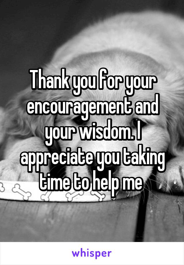 I very much appreciate YOU taking time to talk with me OR ...