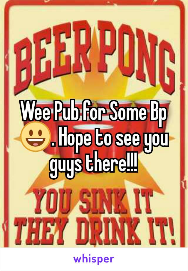 Wee Pub for Some Bp 😃. Hope to see you guys there!!!