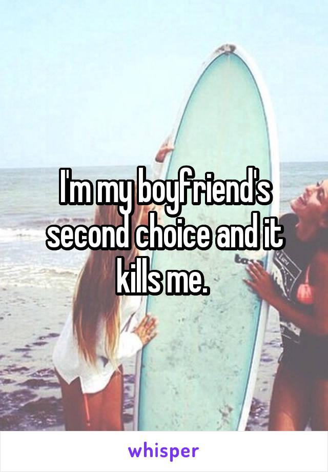 I'm my boyfriend's second choice and it kills me.