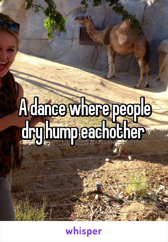 A dance where people dry hump eachother