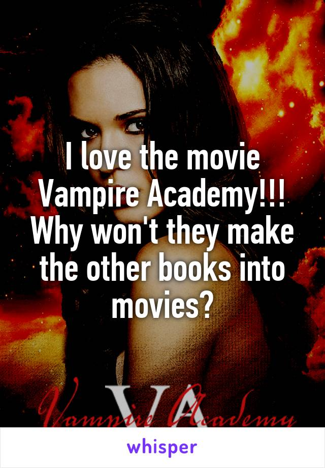 I love the movie Vampire Academy!!! Why won't they make the other books into movies?