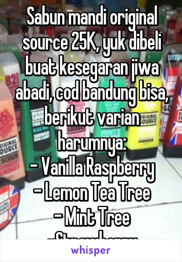 Sabun mandi original source 25K, yuk dibeli buat kesegaran jiwa abadi, cod bandung bisa, berikut varian harumnya: - Vanilla Raspberry - Lemon Tea Tree - Mint Tree -Strawberry