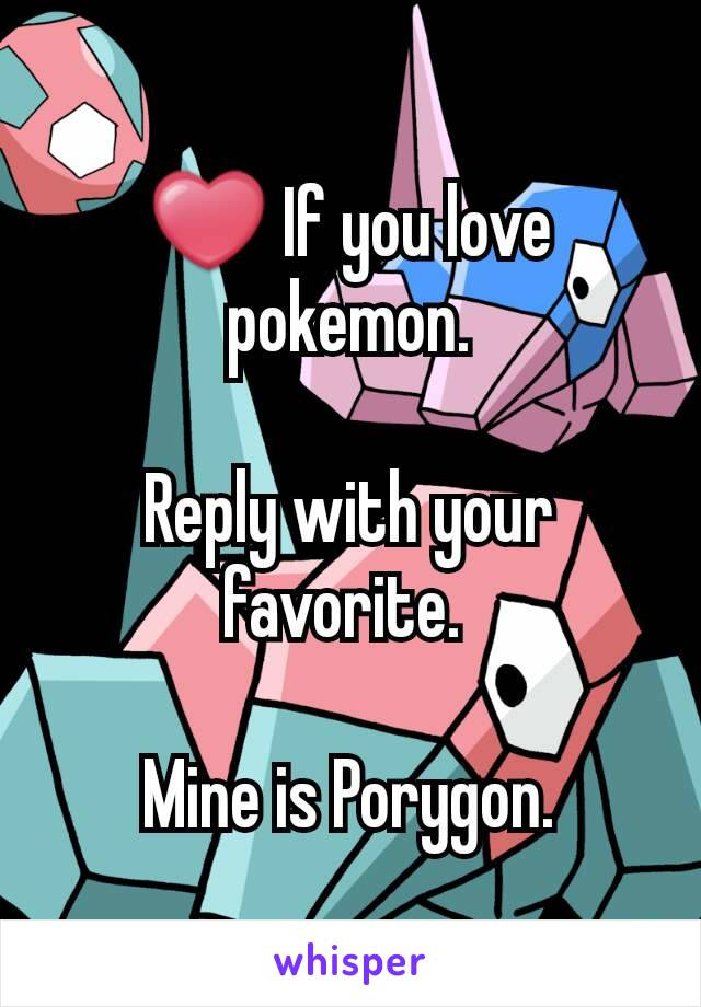 ❤ If you love pokemon.  Reply with your favorite.   Mine is Porygon.