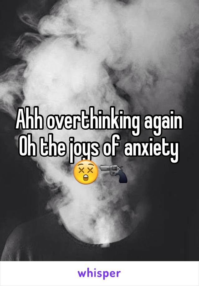 Ahh overthinking again  Oh the joys of anxiety  😲🔫