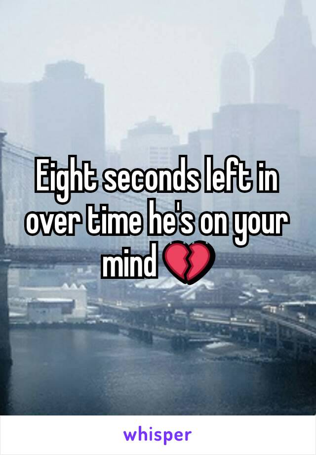 Eight seconds left in over time he's on your mind 💔