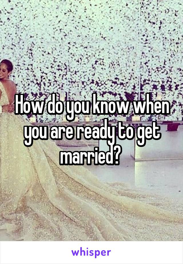 How do you know when you are ready to get married?