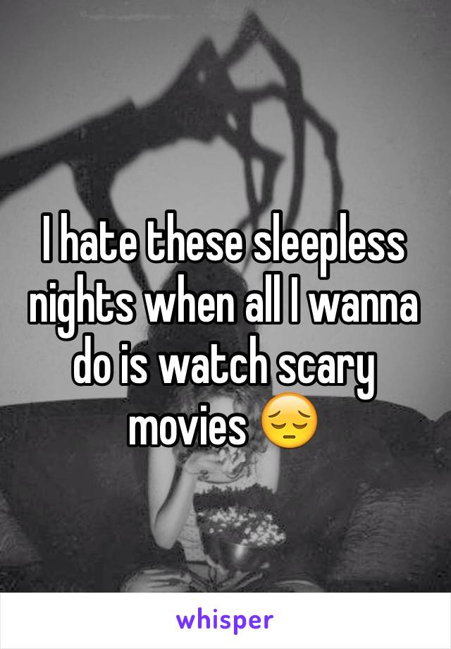 I hate these sleepless nights when all I wanna do is watch scary movies 😔