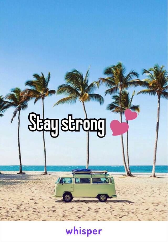 Stay strong 💕