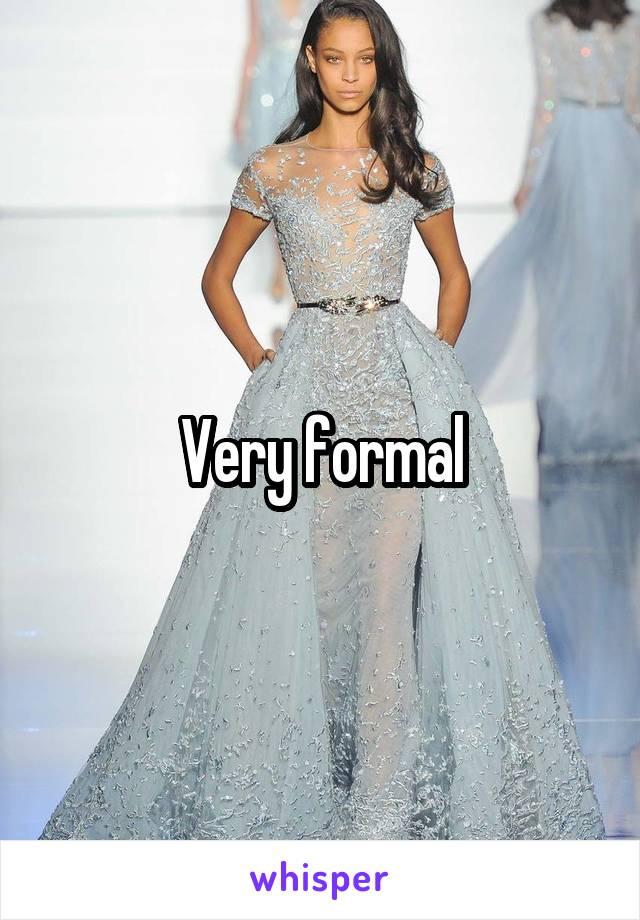Very formal