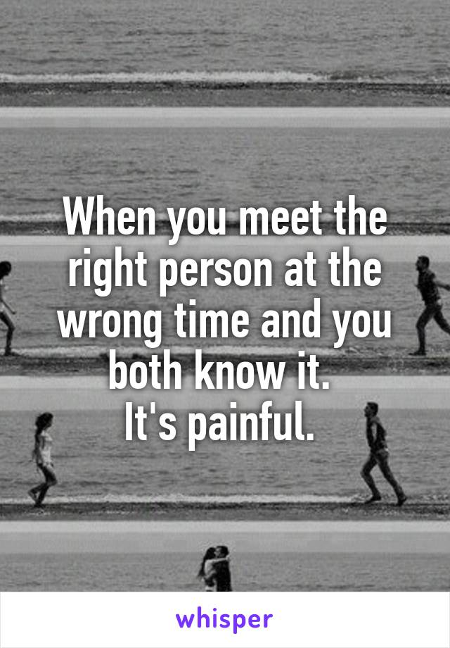 Right Person Wrong Time The Key to Timing It All Right