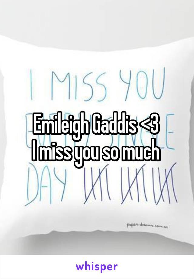 Emileigh Gaddis <3  I miss you so much