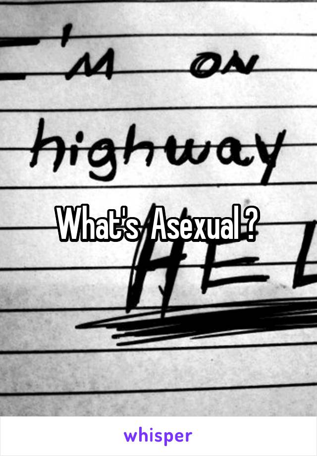 What's  Asexual ?