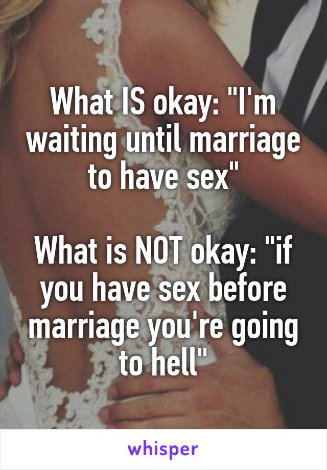 wait until marriage for sex essay I am doing an essay on sex before marriage sex is fine before marriage if you're careful and we had a mutual agreement to wait till marriage.