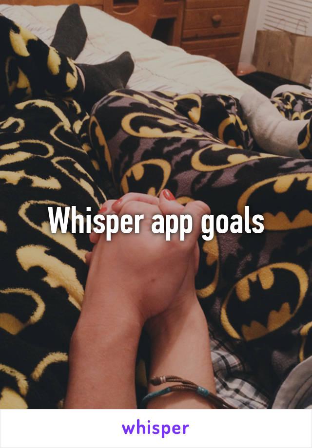 Whisper app goals