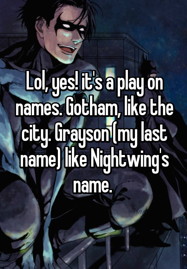 Lol, yes! it's a play on names  Gotham, like the city