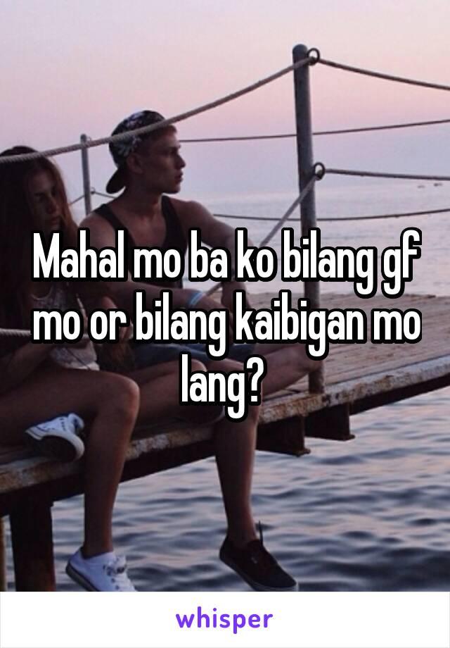 Mahal mo ba ko bilang gf mo or bilang kaibigan mo lang?