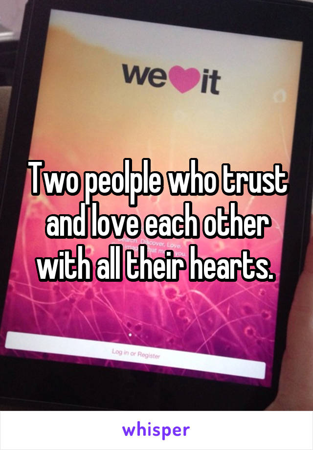Two peolple who trust and love each other with all their hearts.