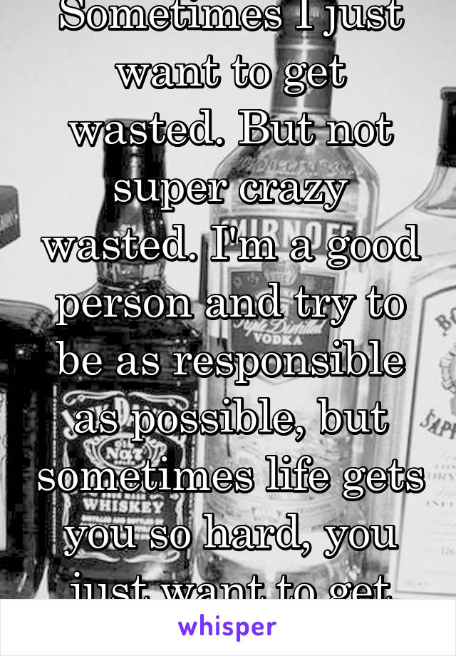 i want to get wasted