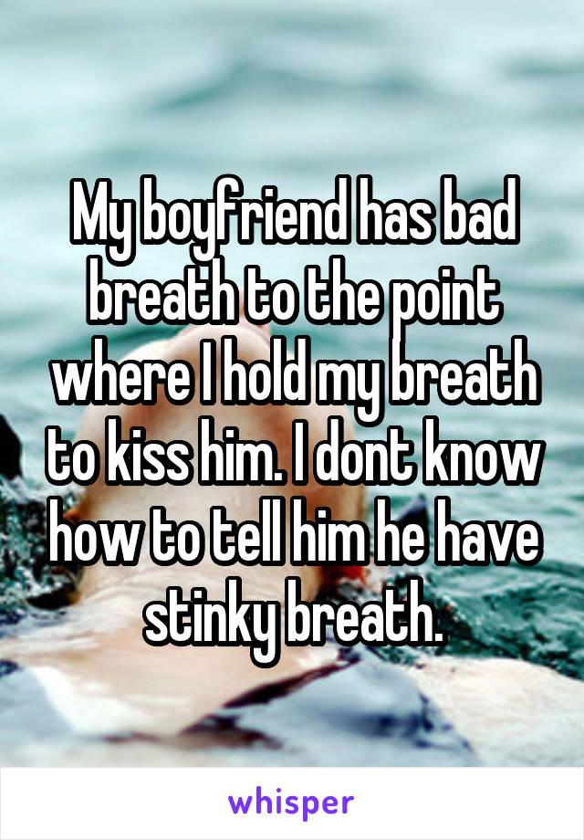 my boyfriend has bad breath