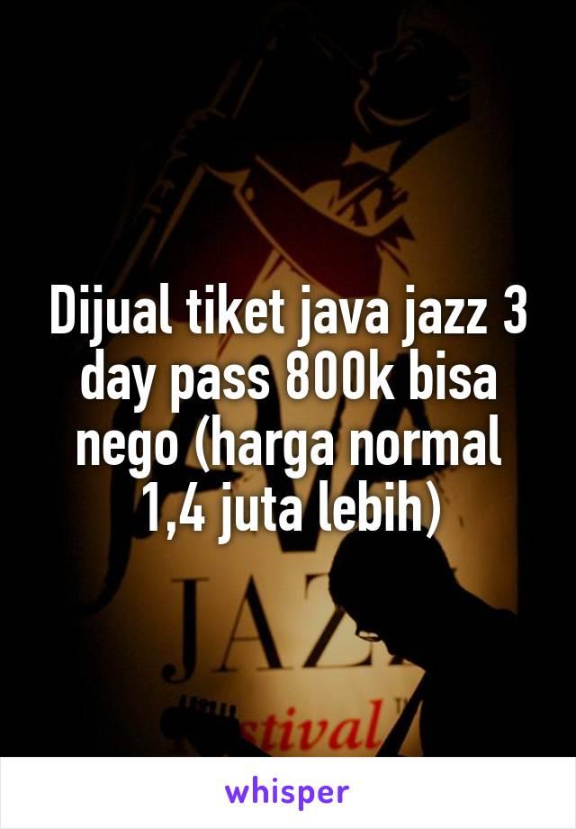 Dijual tiket java jazz 3 day pass 800k bisa nego (harga normal 1,4 juta lebih)