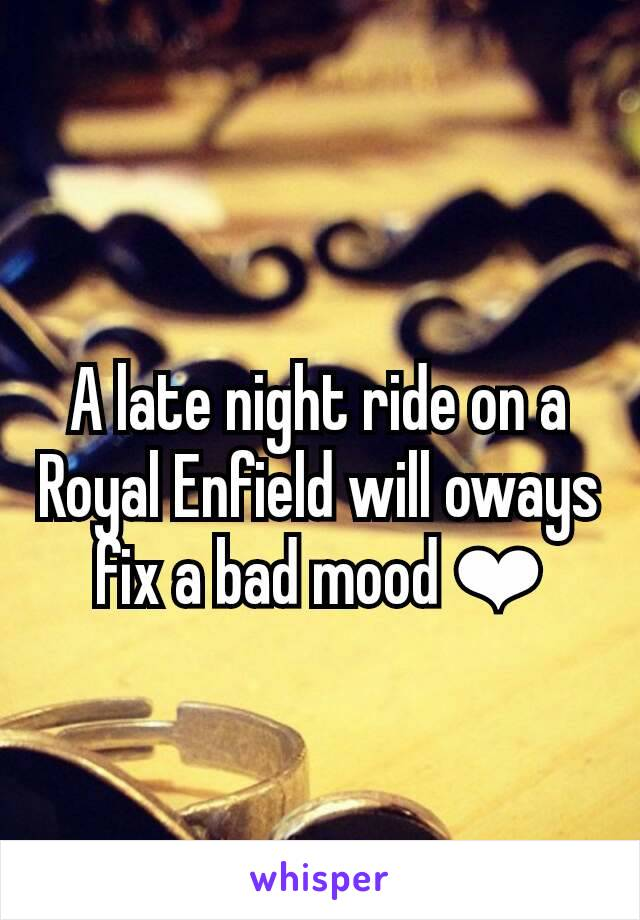 A late night ride on a Royal Enfield will oways fix a bad mood ❤