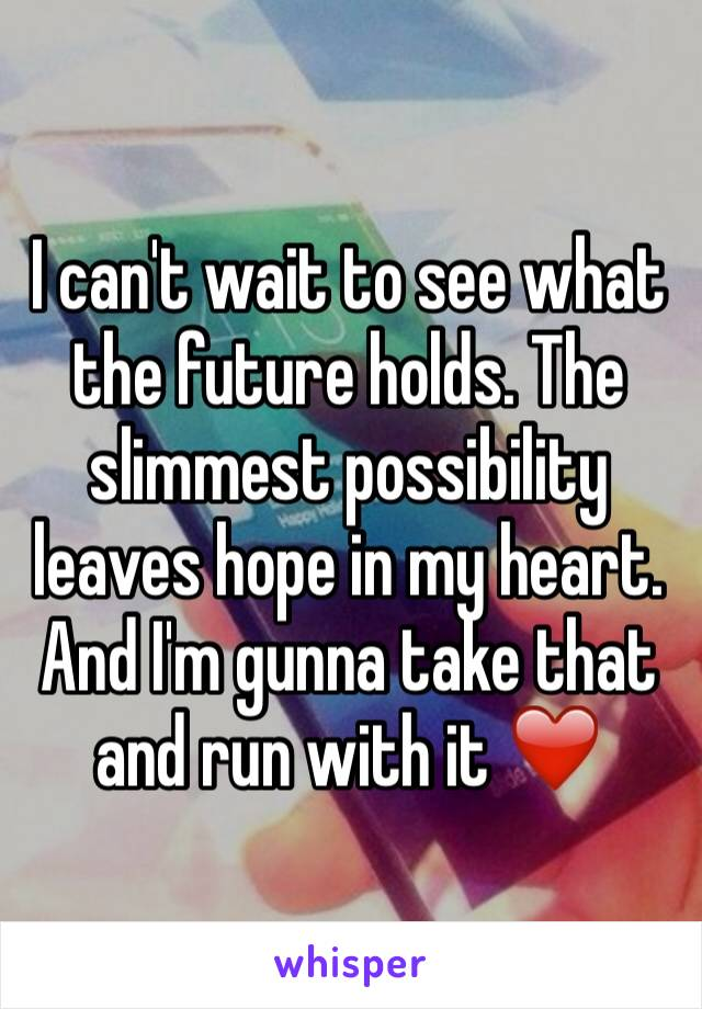 I can't wait to see what the future holds. The slimmest possibility leaves hope in my heart. And I'm gunna take that and run with it ❤️
