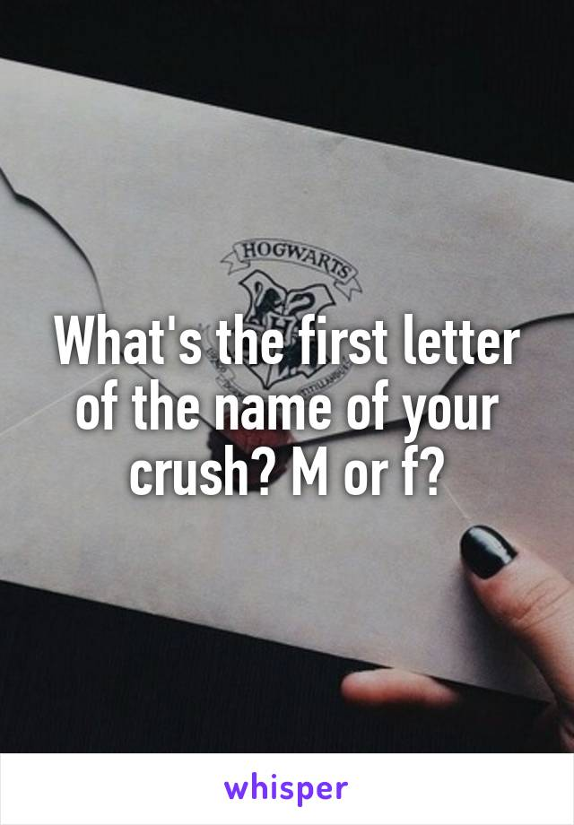 What letter does your crushes name start with