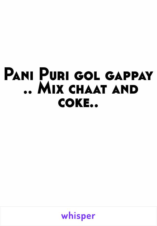 Pani Puri gol gappay .. Mix chaat and coke..