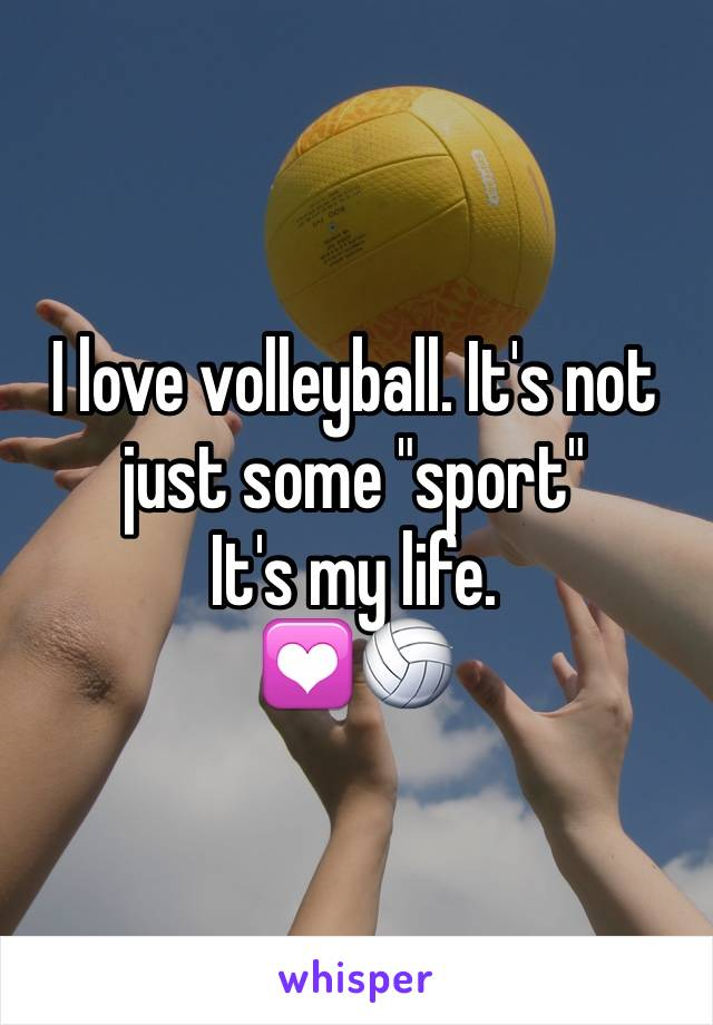"""I love volleyball. It's not just some """"sport"""" It's my life. 💟🏐"""