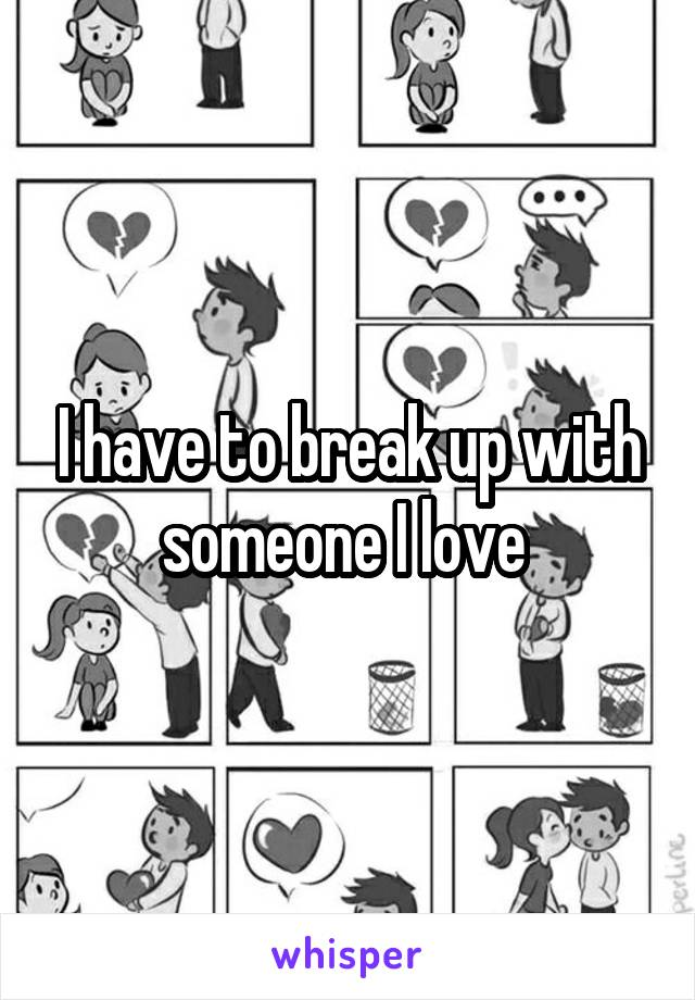 I have to break up with someone I love