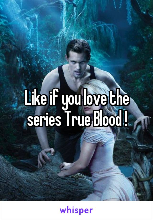 Like if you love the series True Blood !
