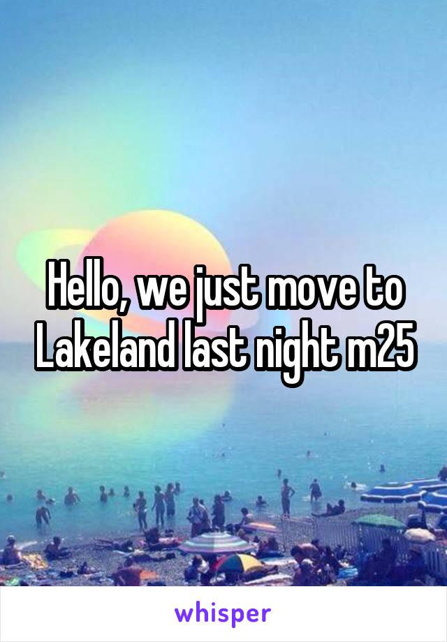 Hello, we just move to Lakeland last night m25