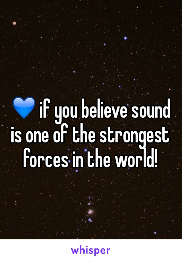 💙 if you believe sound is one of the strongest forces in the world!