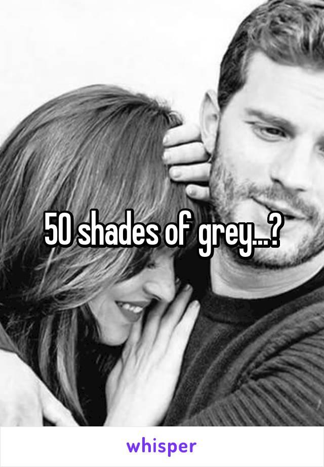 50 shades of grey...?