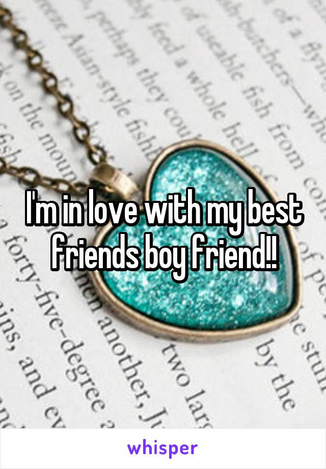 I'm in love with my best friends boy friend!!