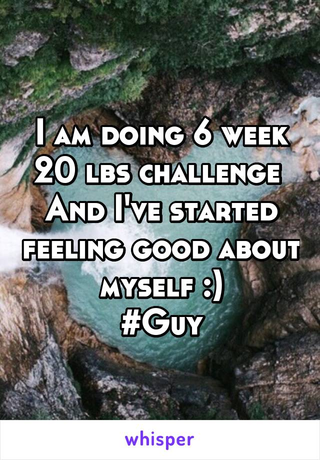 I am doing 6 week 20 lbs challenge  And I've started feeling good about myself :) #Guy