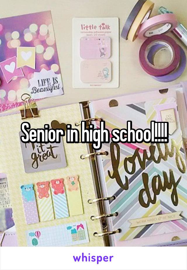 Senior in high school!!!!