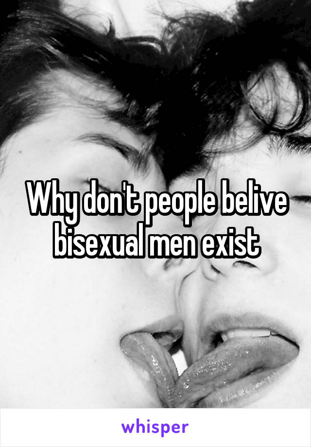 Why don't people belive bisexual men exist