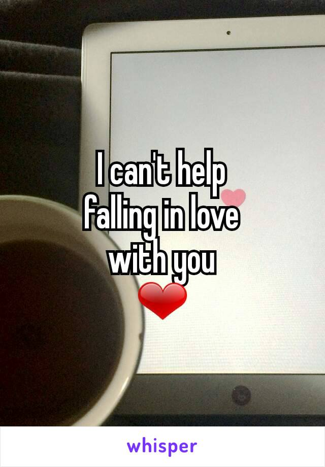 I can't help falling in love with you ❤