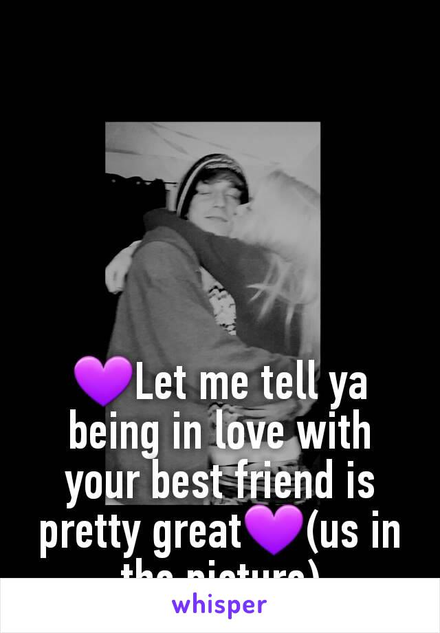💜Let me tell ya being in love with your best friend is pretty great💜(us in the picture)