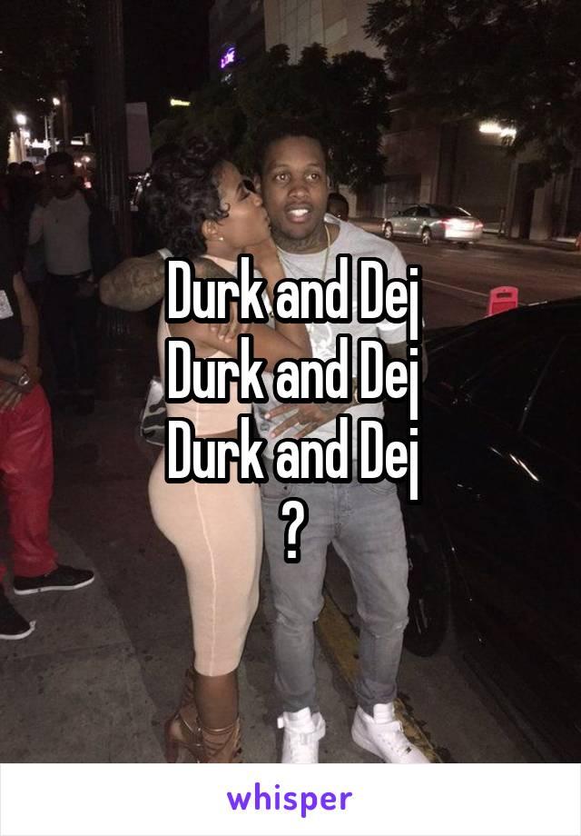 Durk and Dej Durk and Dej Durk and Dej 😏