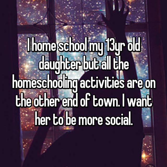 I home school my 13yr old daughter but all the homeschooling activities are on the other end of town. I want her to be more social.