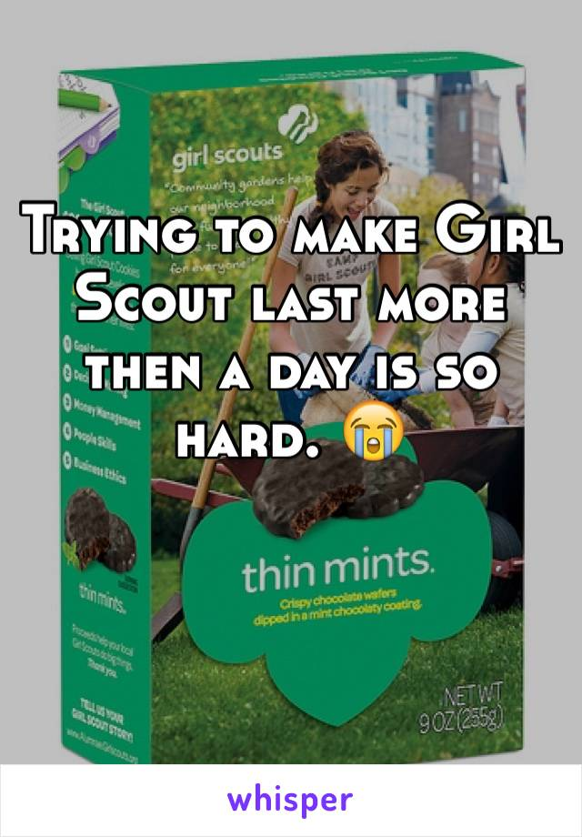 Trying to make Girl Scout last more then a day is so hard. 😭