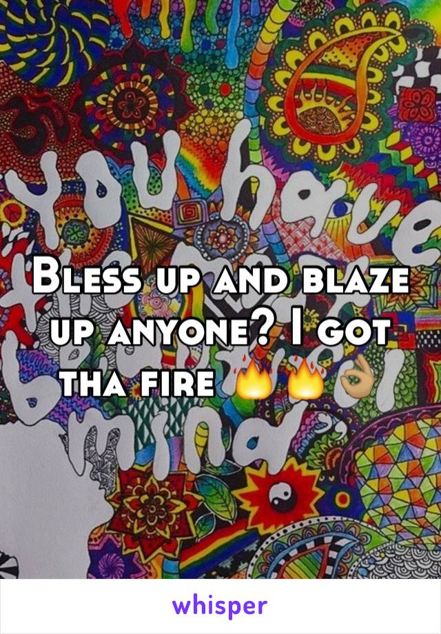 Bless up and blaze up anyone? I got tha fire 🔥🔥👌🏽
