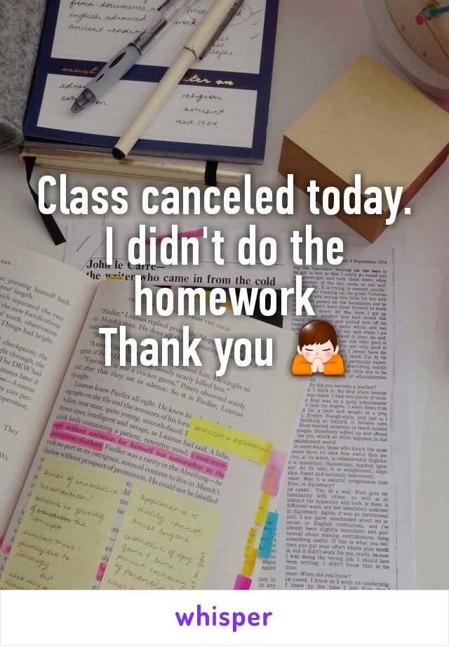 Class canceled today. I didn't do the homework Thank you 🙏